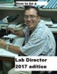 How To Be A Lab Director 2017 edition