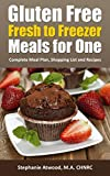 Gluten Free Meals for One: Fresh to Freezer Gluten Free Meal Plan, Shopping List...