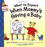 What to Expect When Mommy's Having a Baby (What to Expect Kids) (0060538023) by Murkoff, Heidi