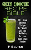 img - for Green Smoothie Recipe Bible: 80+ Green Smoothie Recipes for Weight Loss and Wellbeing for your Bullet Style Blender book / textbook / text book