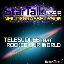 Star Talk Radio: Telescopes That Rocked Our World Radio/TV Program Auteur(s) : Neil deGrasse Tyson Narrateur(s) : Neil deGrasse Tyson