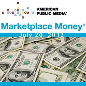 Marketplace Money, July 20, 2012 | [Kai Ryssdal]