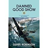 Damned Good Show (R.A.F. Quartet) ~ Derek Robinson
