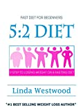 5:2 Diet For Beginners (2nd Edition): 9 Steps To Lose Weight & Feel Great On A Fasting Diet – Without TRYING AT ALL!