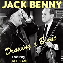 Jack Benny: Drawing a Blanc  by Jack Benny, Mel Blanc, Mary Livingstone, Phil Harris, Dennis Day, Eddie Anderson, Don Wilson Narrated by Jack Benny