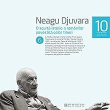 O scurtă istorie a românilor povestită celor tineri 6 Audiobook by Neagu Djuvara Narrated by Neagu Djuvara