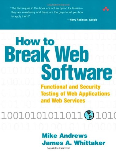 How to Break Web Software:Functional and Security Testing of Web      Applications and Web Services