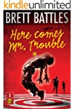 Here Comes Mr. Trouble (The Trouble Family Chronicles Book 1)