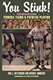You Stink!: Major League Baseball's Terrible Teams and Pathetic Players (Kent State Uni Press: Black Squirrel Book)