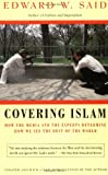 Covering Islam: How the Media and the Experts Determine How We See the Rest of the World (0679758909) by Edward W. Said