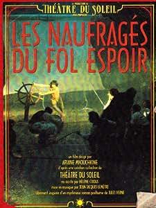 Les Naufragés du Fol Espoir / Ariane Mnouchkine (Le Theatre du Soleil)