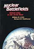 img - for The Nuclear Battlefields: Global Links in the Arms Race by William M. Arkin (1985-06-01) book / textbook / text book