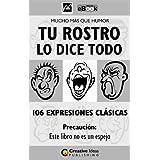 TU ROSTRO LO DICE TODO - 106 Expresiones Clásicas
