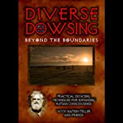 Diverse Dowsing Beyond Boundaries: Practical Dowsing Techniques for Expanding Human Consciousness | [Hamish Miller]