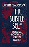 The Subtle Self: Personal Growth and Spiritual Practice (1556430663) by Blackstone, Judith