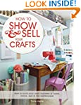 How to Show & Sell Your Crafts: How t...