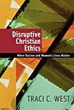 Disruptive Christian Ethics: When Racism and Womens Lives Matter