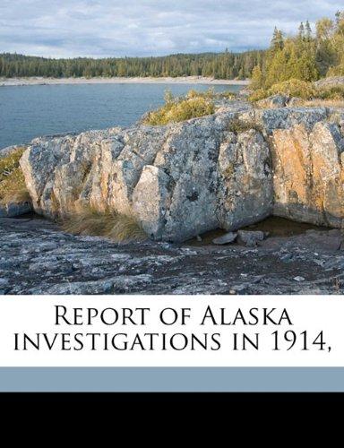 Report of Alaska investigations in 1914,