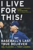img - for I Live for This: Baseball's Last True Believer Reprint edition by Plaschke, Bill (2009) Paperback book / textbook / text book