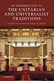 An Introduction to the Unitarian and Universalist Traditions (Introduction to Religion)