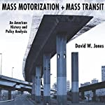 Mass Motorization and Mass Transit: An American History and Policy Analysis | David W. Jones