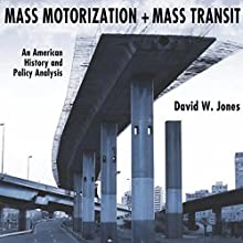 Mass Motorization and Mass Transit: An American History and Policy Analysis (       UNABRIDGED) by David W. Jones Narrated by Emil Nicholas Gallina