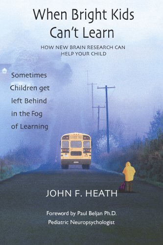 When Bright Kids Can't Learn - How New Brain Research Can Help Your Child, John F. Heath