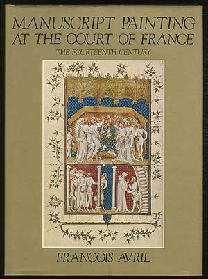 Manuscript Painting at the Court of France: The Fourteenth Century, 1310-1380