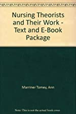 Nursing Theorists and Their Work Text and E Book by Alligood