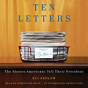 Ten Letters: The Stories Americans Tell Their President | [Eli Saslow]