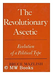 The Revolutionary ascetic: Evolution of a political type Bruce Mazlish