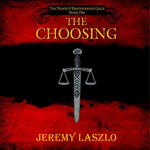 The Choosing: The Blood and Brotherhood Saga, Book 1 | [Jeremy Laszlo]