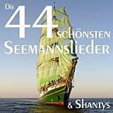 Die 44 schönsten Seemannslieder und Shantys