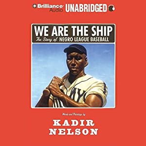 We Are the Ship: The Story of Negro League Baseball | [Kadir Nelson]