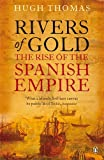 Rivers of Gold: The Rise of the Spanish Empire. Hugh Thomas (0141034483) by Thomas, Hugh