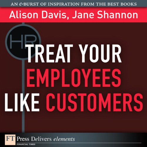 Treat Your Employees Like Customers (Ft Press Delivers Elements)