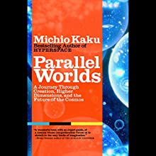 Parallel Worlds: A Journey Through Creation, Higher Dimensions, and the Future of the Cosmos (       UNABRIDGED) by Michio Kaku Narrated by Marc Vietor