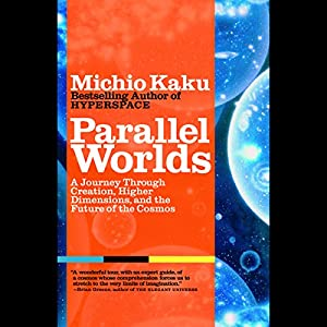 Parallel Worlds: A Journey Through Creation, Higher Dimensions, and the Future of the Cosmos | [Michio Kaku]
