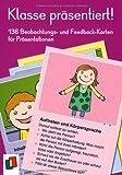 Klasse präsentiert!: 136 Beobachtungs- und Feedback-Karten für Präsentationen