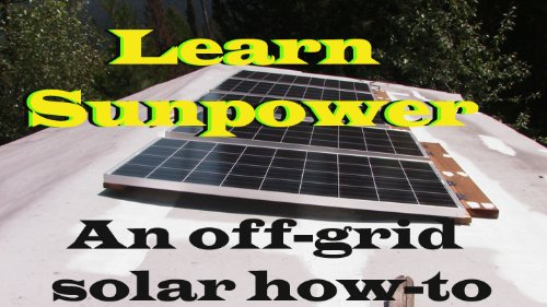 Learn Sun Power:(DVD) How to Set up Batteries, Inverter, Charge Controller, and Panels for a Complete Off-grid Solar Energy System - LearnSunPower.com - AZ-SunPower - ISBN:B002FQ66WI
