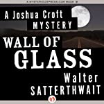 Wall of Glass: A Joshua Croft Mystery, Book 1 (       UNABRIDGED) by Walter Satterthwait Narrated by Traber Burns