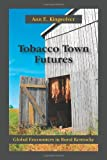 Tobacco Town Futures: Global Encounters in Rural Kentucky