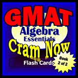 GMAT Prep Test ALGEBRA REVIEW Flash Cards--CRAM NOW!--GMAT Exam Review Book & Study Guide (GMAT Cram Now!)