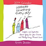 img - for Celebrate Something Every Day Calendar: Insights and Inspirations about Going for Your Dreams and Making Every Moment Count (Blue Mountain Arts Collection (Calendars)) by Kristin Sheldon (2013-06-06) book / textbook / text book