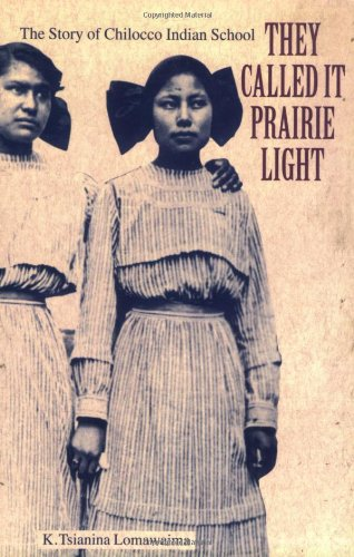 They Called It Prairie Light: The Story of Chilocco...
