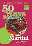 Martini Recipes, Second Edition (50 Ways Series)