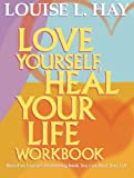 Love Yourself, Heal Your Life Workbook (Insight Guide) (0937611697) by Hay, Louise