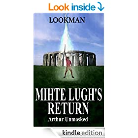 Mihte Lugh's Return: Arthur Unmasked