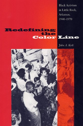 Redefining the Color Line: Black Activism in Little Rock, Arkansas, 1940-1970 (New Perspectives on the History of the South)