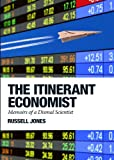 Russell Jones The Itinerant Economist: Memoirs of a Dismal Scientist